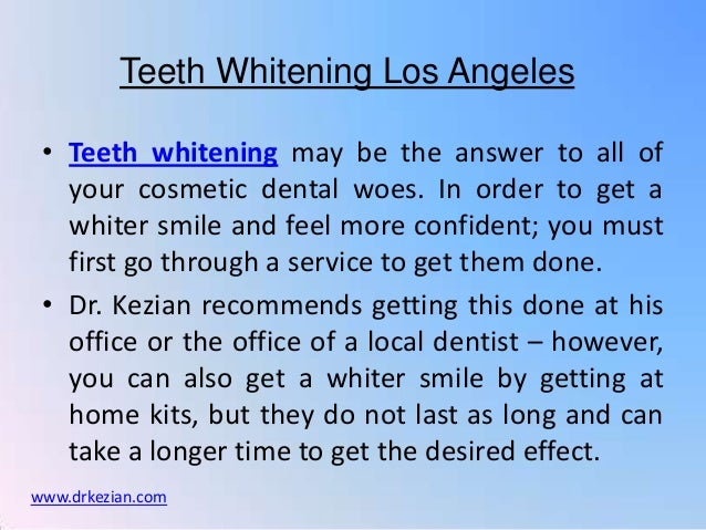 Teeth Whitening Los Angeles • Teeth whitening may be the answer to all of   your cosmetic dental woes. In order to get a  ...