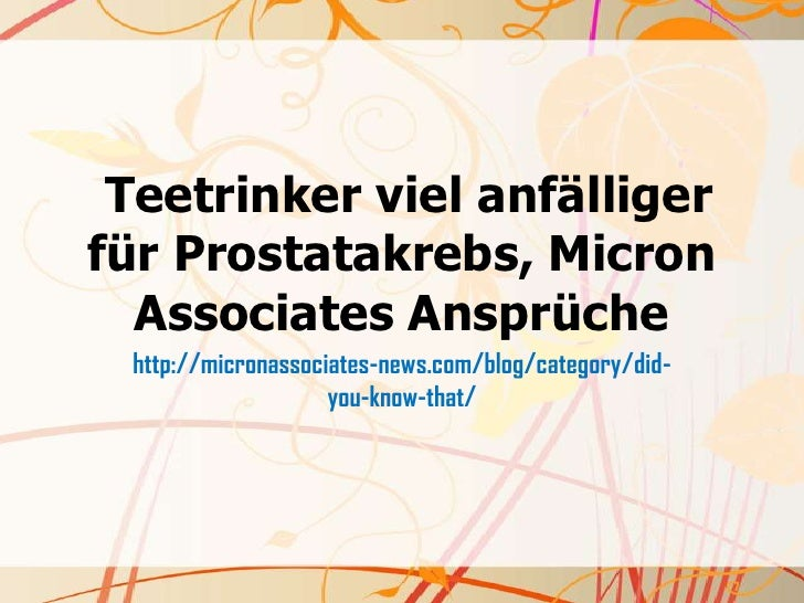 Teetrinker viel anfälligerfür Prostatakrebs, Micron  Associates Ansprüche http://micronassociates-news.com/blog/category/d...