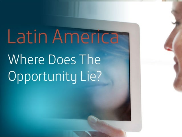 Latin America Where Does The Opportunity Lie?