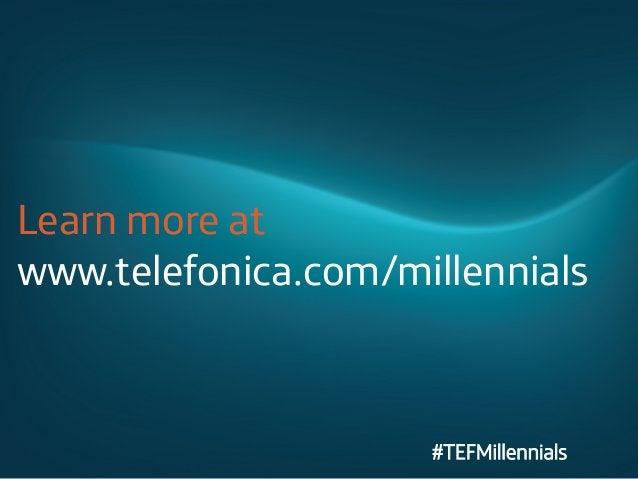 Learn more at www.telefonica.com/millennials  #TEFMillennials