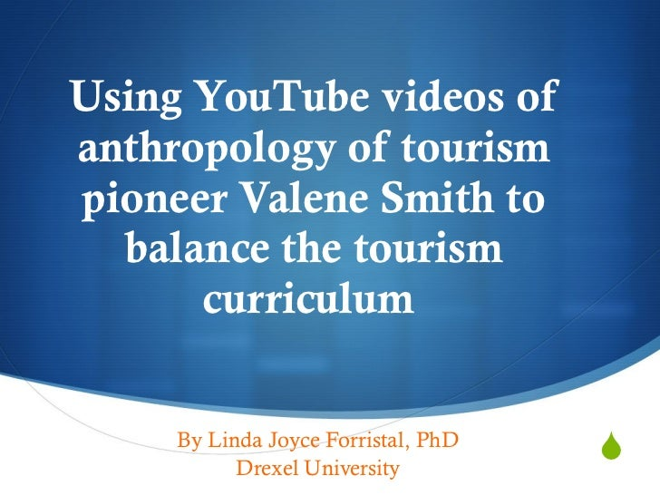 Using YouTube videos of anthropology of tourism pioneer Valene Smith to balance the tourism curriculum  By Linda Joyce For...