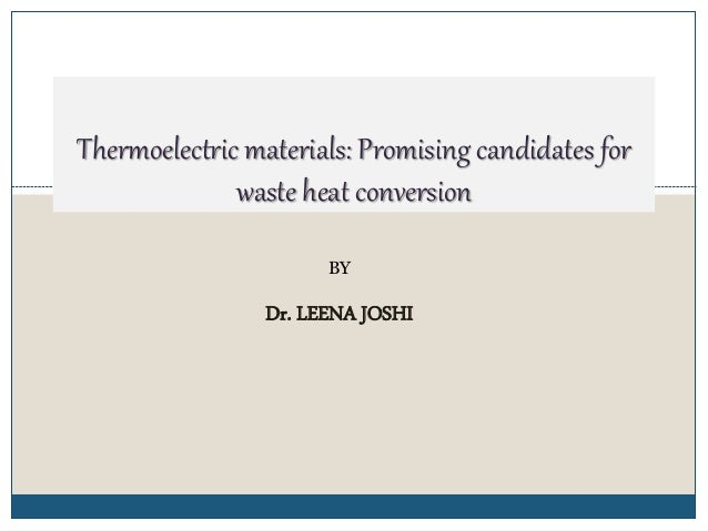 1 Thermoelectric materials: Promising candidates for waste heat conversion BY Dr. LEENA JOSHI