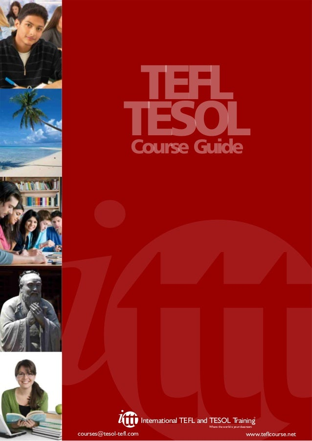 TEFL TESOL Course Guide  ©  International TEFL and TESOL T raining Where the world is your classroom  courses@tesol-tefl.c...