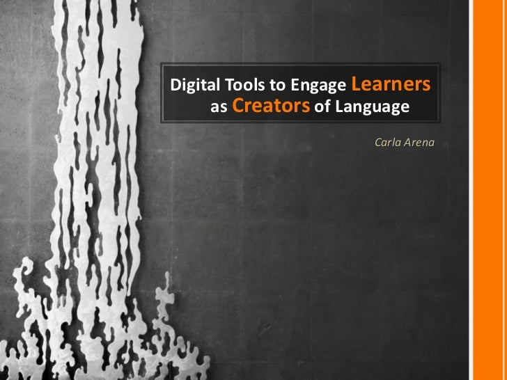 Digital Tools to Engage Learners     as Creators of Language                         Carla Arena