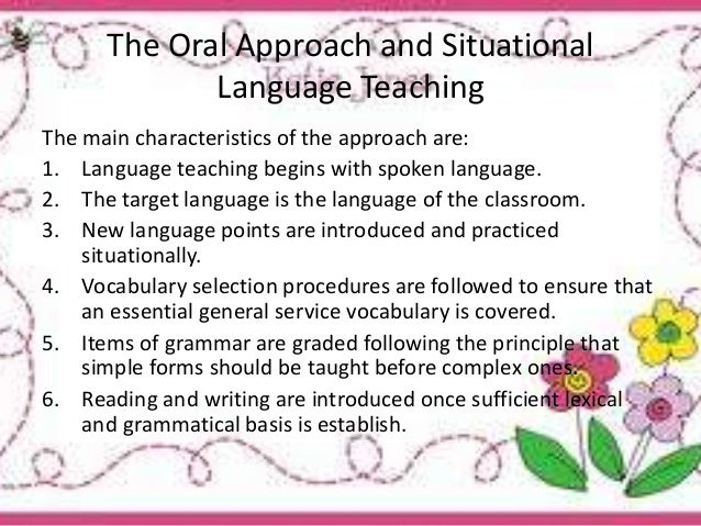 situational language teaching 2018-04-29 then, one of the most active proponents of the oral approach, george pittman was developing an influential set of teaching materials based on the situational approach the main characteristics of situational language teaching.