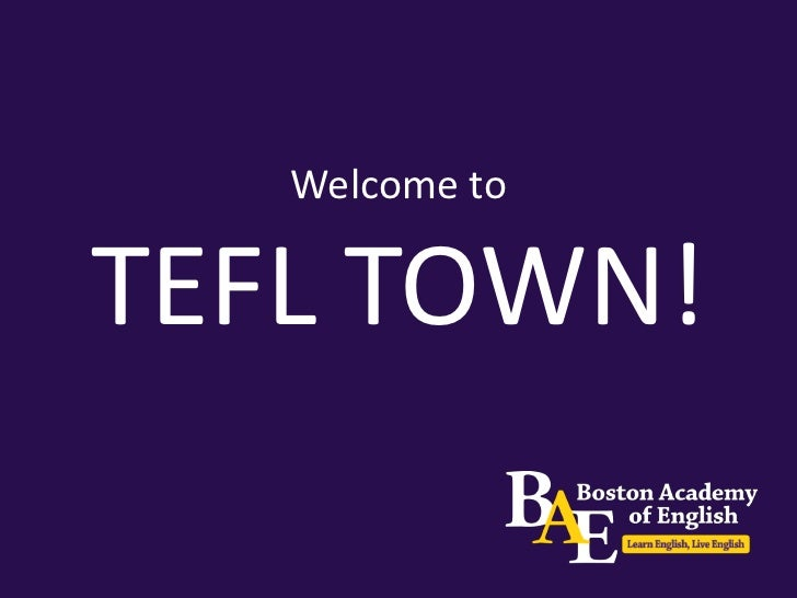 Welcome toTEFL TOWN!