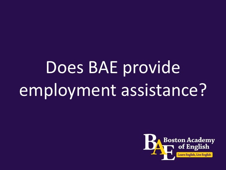 Does BAE provide employment               assistance?Absolutely! Depending on your performance in TEFL, we offer:• Referen...
