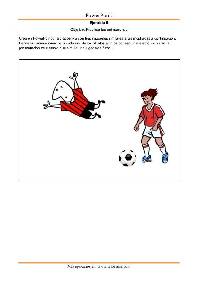 PowerPoint                                          Ejercicio 5                              Objetivo: Practicar las anima...