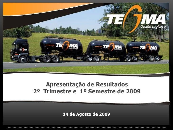 Apresentação de Resultados 2º Trimestre e 1º Semestre de 2009            14 de Agosto de 2009