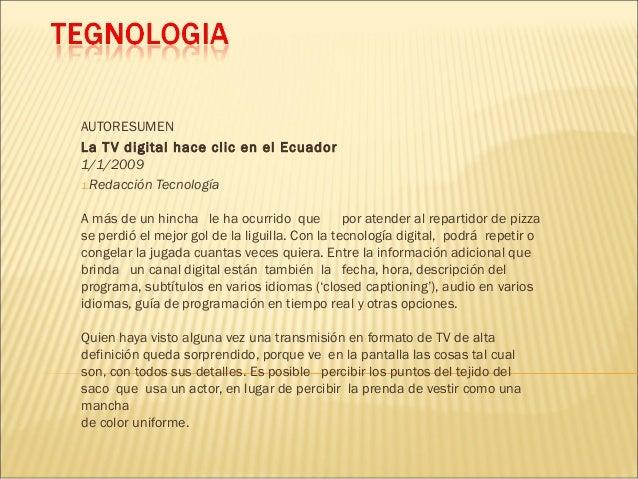 AUTORESUMEN La TV digital hace clic en el Ecuador 1/1/2009 1.Redacción Tecnología A más de un hincha le ha ocurrido que...