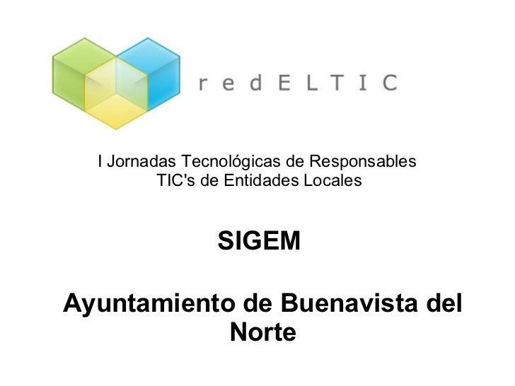I Jornadas Tecnológicas de Responsables  TIC's de Entidades Locales SIGEM Ayuntamiento de Buenavista del Norte