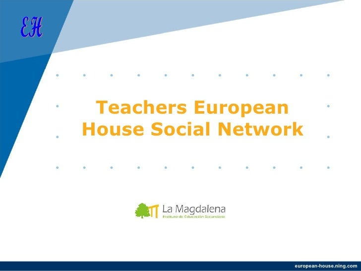 Teachers European House Social Network                        european-house.ning.com