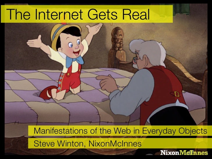 The Internet Gets Real         Manifestations of the Web in Everyday Objects     Steve Winton, NixonMcInnes