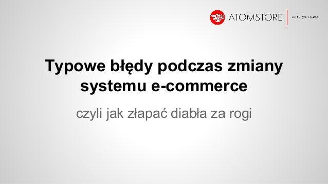 Typowe błędy podczas zmiany systemu e-commerce czyli jak złapać diabła za rogi