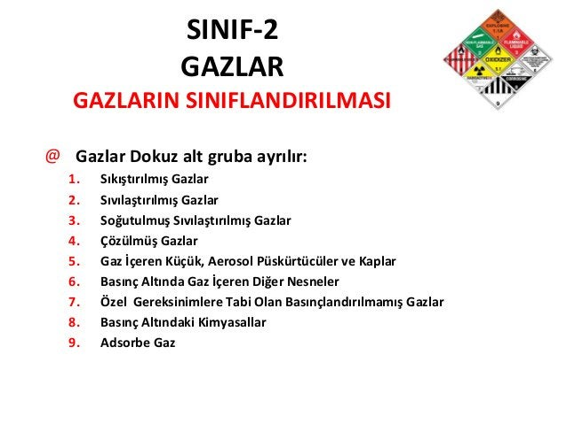 SINIF-2 GAZLAR GAZLARIN SINIFLANDIRILMASI @ Gazlar Dokuz alt gruba ayrılır: 1. Sıkıştırılmış Gazlar 2. Sıvılaştırılmış Gaz...