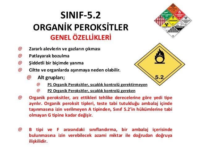SINIF-5.2 ORGANİK PEROKSİTLER GENEL ÖZELLİKLERİ @ Zararlı alevlerin ve gazların çıkması @ Patlayarak bozulma @ Şiddetli bi...