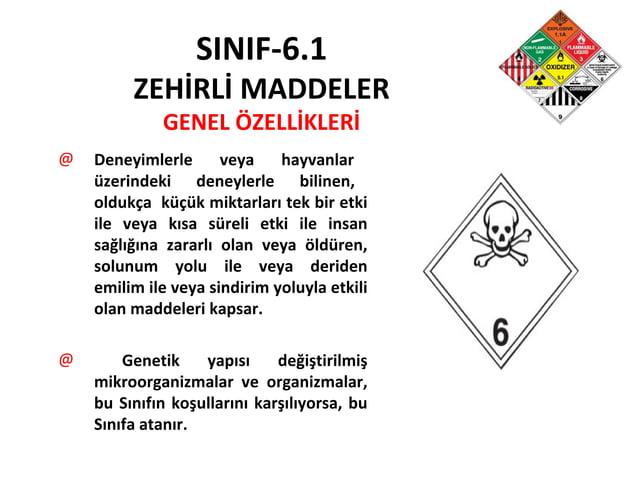 SINIF-6.1 ZEHİRLİ MADDELER GENEL ÖZELLİKLERİ @ Deneyimlerle veya hayvanlar üzerindeki deneylerle bilinen, oldukça küçük mi...
