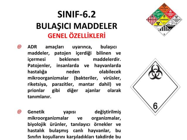 SINIF-6.2 BULAŞICI MADDELER GENEL ÖZELLİKLERİ @ ADR amaçları uyarınca, bulaşıcı maddeler, patojen içerdiği bilinen ve içer...