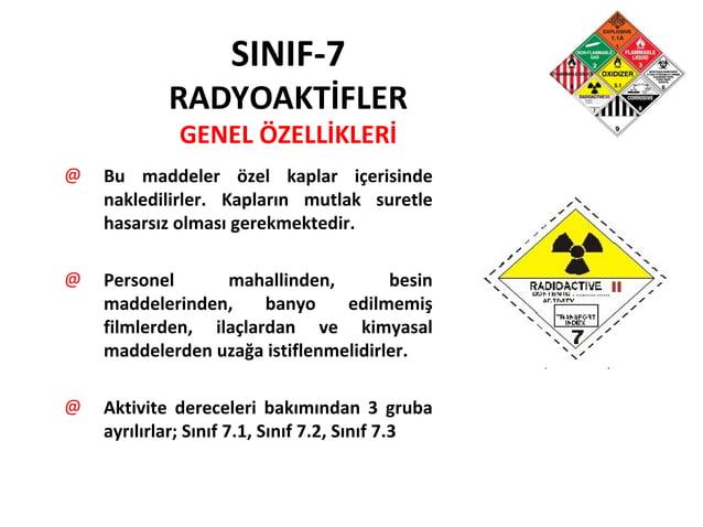 SINIF-7 RADYOAKTİFLER GENEL ÖZELLİKLERİ @ Bu maddeler özel kaplar içerisinde nakledilirler. Kapların mutlak suretle hasars...