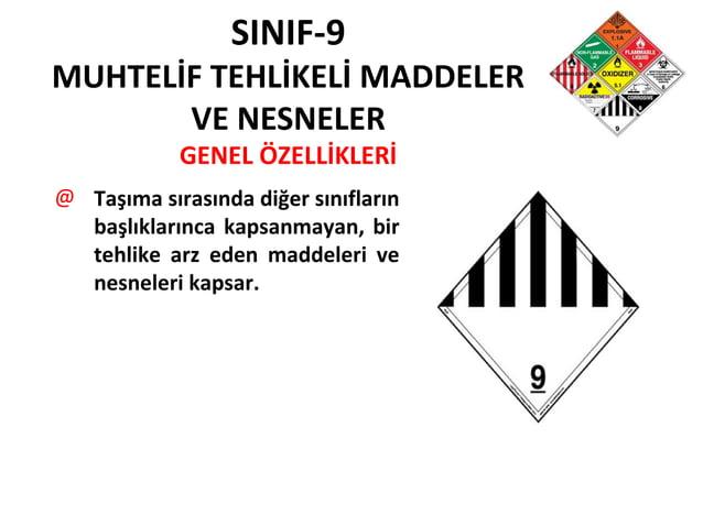 SINIF-9 MUHTELİF TEHLİKELİ MADDELER VE NESNELER GENEL ÖZELLİKLERİ @ Taşıma sırasında diğer sınıfların başlıklarınca kapsan...