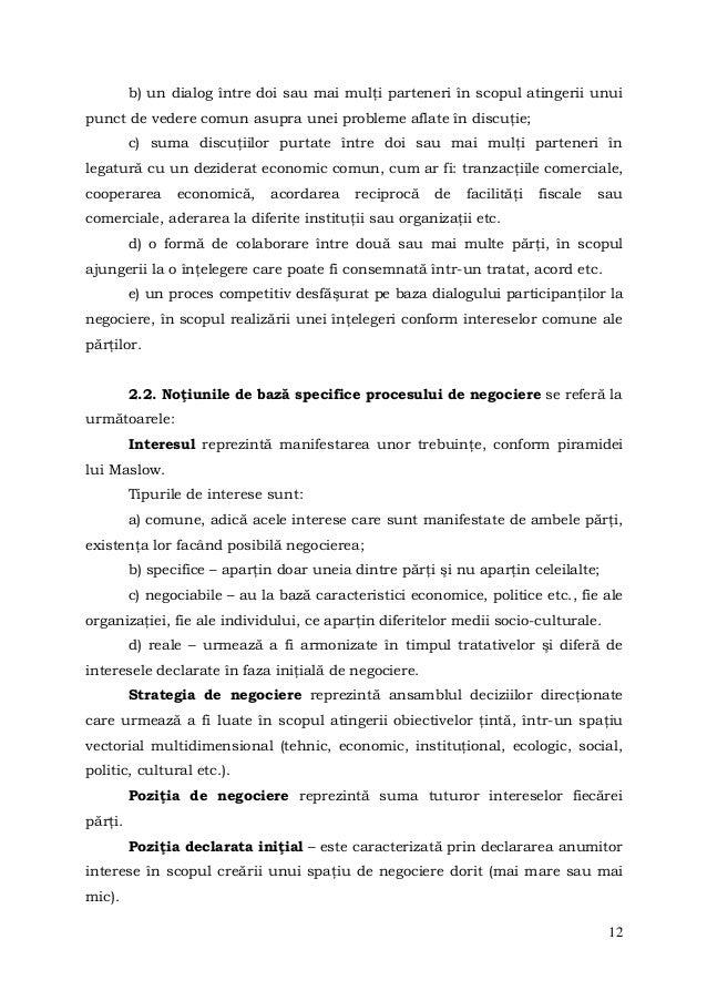 12b) un dialog între doi sau mai mulţi parteneri în scopul atingerii unuipunct de vedere comun asupra unei probleme aflate...