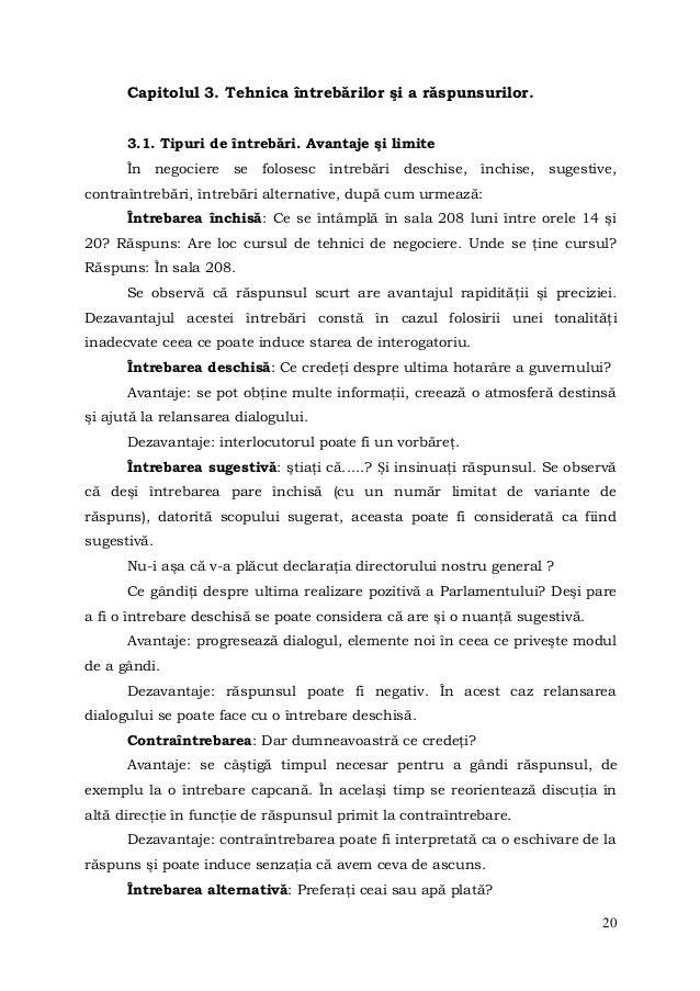 20Capitolul 3. Tehnica întrebărilor şi a răspunsurilor.3.1. Tipuri de întrebări. Avantaje şi limiteÎn negociere se foloses...