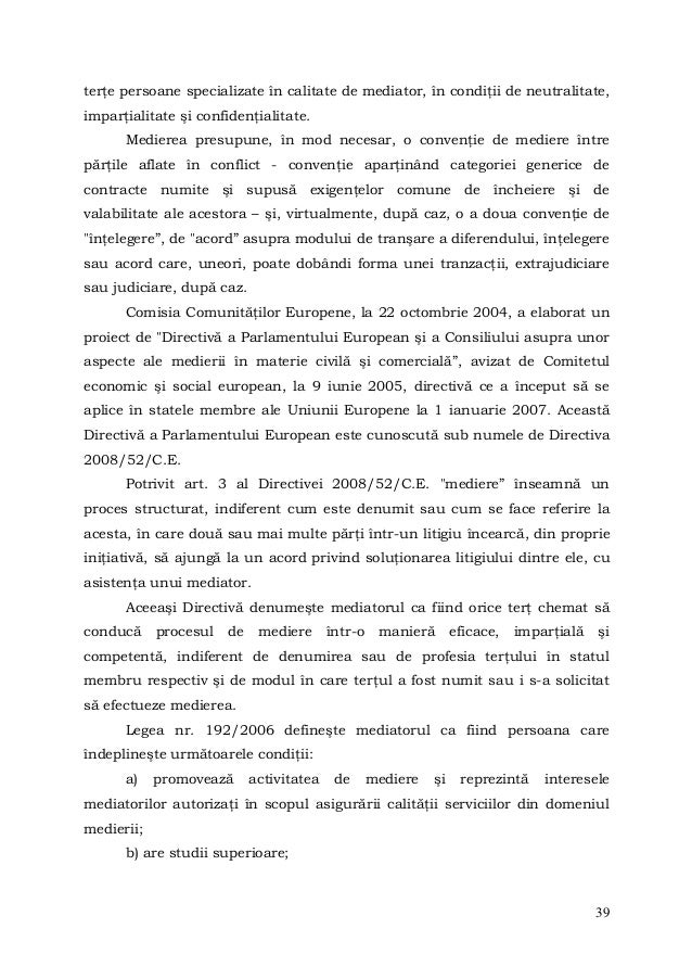 39terţe persoane specializate în calitate de mediator, în condiţii de neutralitate,imparţialitate şi confidenţialitate.Med...