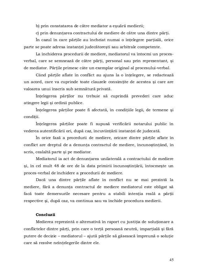 45b) prin constatarea de către mediator a eşuării medierii;c) prin denunţarea contractului de mediere de către una dintre ...