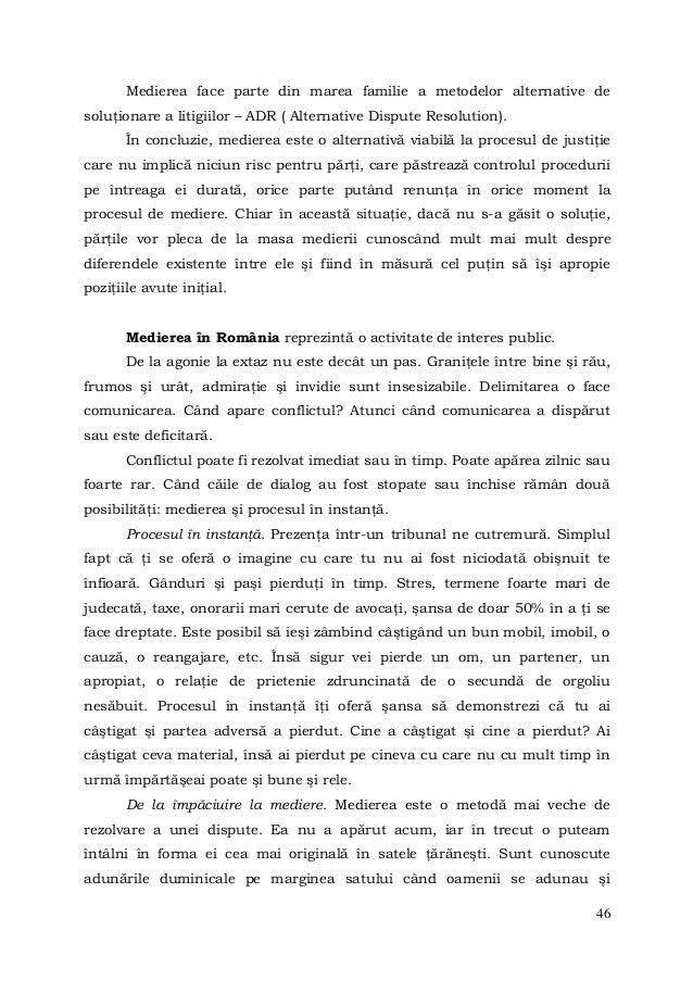 46Medierea face parte din marea familie a metodelor alternative desoluţionare a litigiilor – ADR ( Alternative Dispute Res...