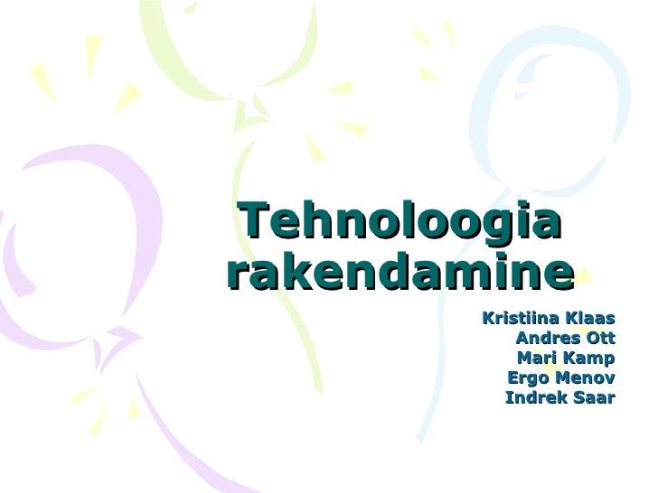 Tehnoloogia rakendamine Kristiina Klaas Andres Ott Mari Kamp Ergo Menov Indrek Saar