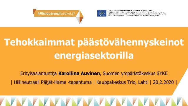Tehokkaimmat päästövähennyskeinot energiasektorilla Erityisasiantuntija Karoliina Auvinen, Suomen ympäristökeskus SYKE | H...