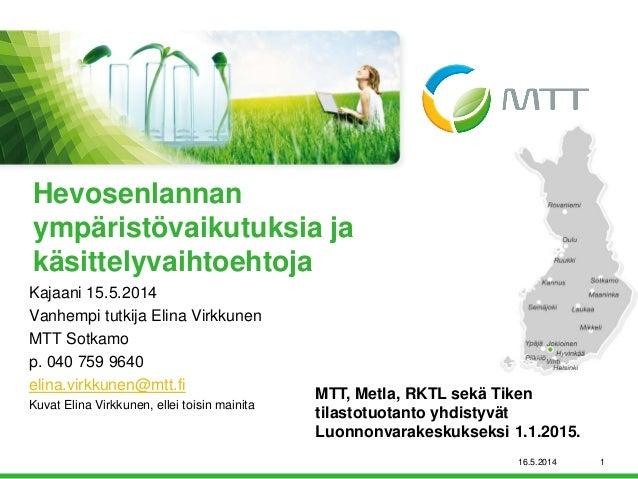 Kajaani 15.5.2014  Vanhempi tutkija Elina Virkkunen  MTT Sotkamo  p. 040 759 9640  elina.virkkunen@mtt.fi  Kuvat Elina Vir...