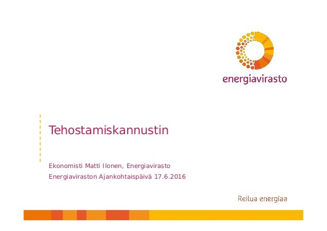 Tehostamiskannustin Ekonomisti Matti Ilonen, Energiavirasto Energiaviraston Ajankohtaispäivä 17.6.2016