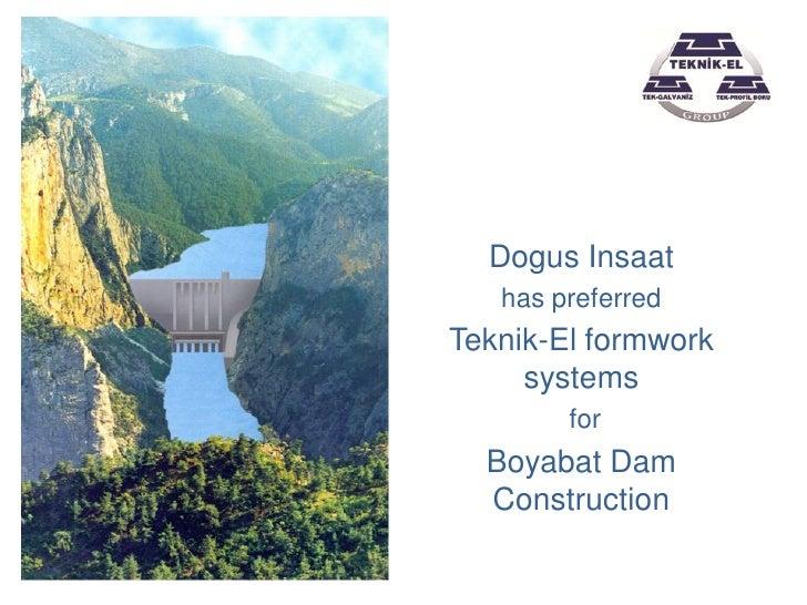 Dogus Insaat    has preferred Teknik-El formwork      systems         for   Boyabat Dam   Construction