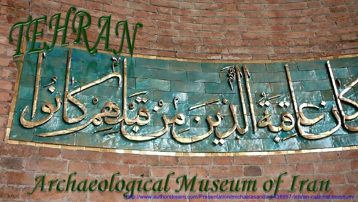 http://www.authorstream.com/Presentation/michaelasanda-1438997-tehran-national-museum/