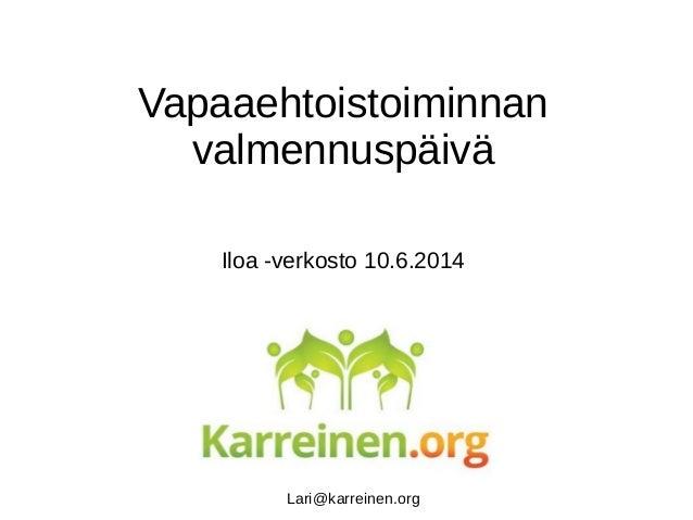 Iloa -verkosto 10.6.2014 Vapaaehtoistoiminnan valmennuspäivä Lari@karreinen.org