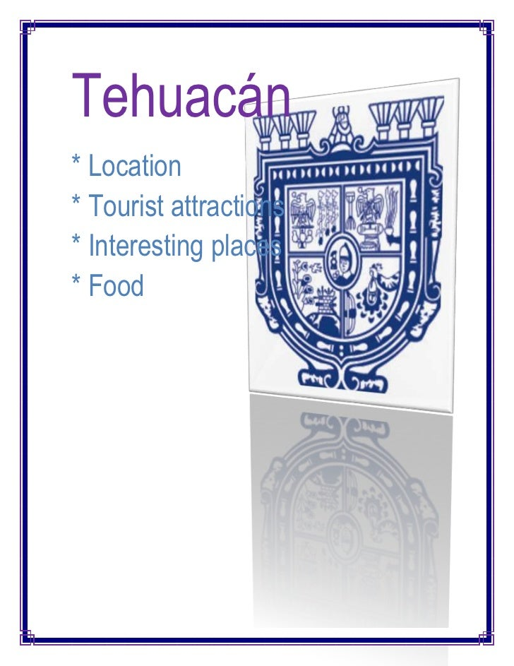 2329815757555Tehuacán<br />* Location* Tourist attractions* Interesting places* Food    <br />-800102910205Location:The to...