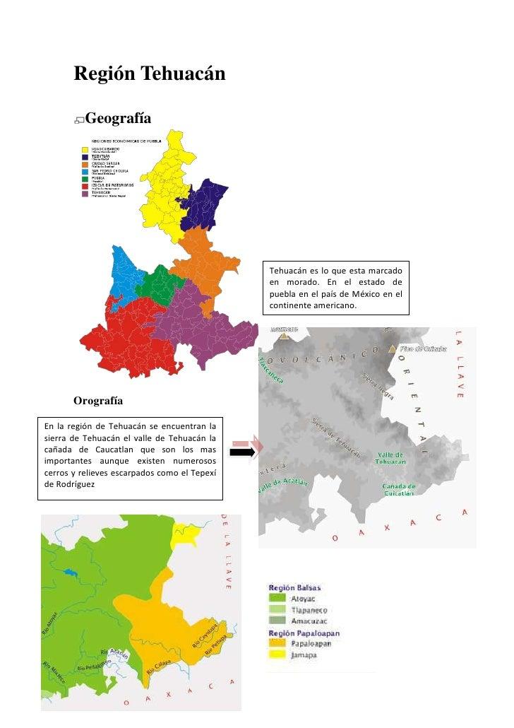 Región Tehuacán<br />Geografía<br />2727143294522127819351967865Tehuacán es lo que esta marcado en morado. En el estado de...