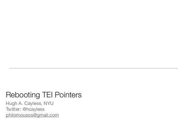 Rebooting TEI PointersHugh A. Cayless, NYUTwitter: @hcaylessphilomousos@gmail.com