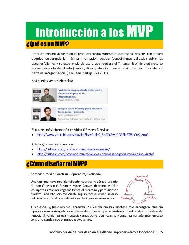 Introducción a los MVP ¿Qué es un MVP? Producto mínimo viable es aquel producto con las mínimas características posibles c...