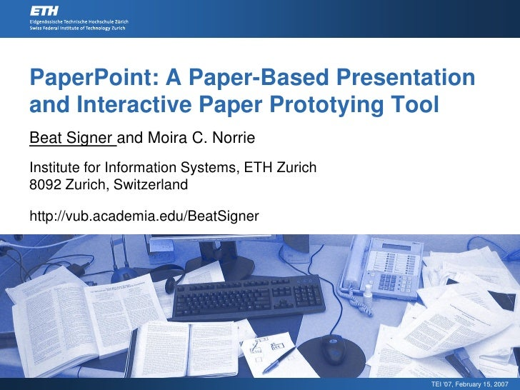 PaperPoint: A Paper-Based Presentation and Interactive Paper Prototying Tool Beat Signer and Moira C. Norrie Institute for...