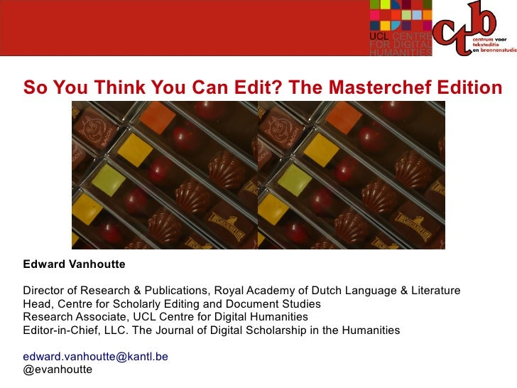 So You Think You Can Edit? The Masterchef EditionEdward VanhoutteDirector of Research & Publications, Royal Academy of Dut...