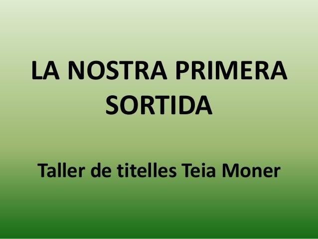 LA NOSTRA PRIMERA SORTIDA Taller de titelles Teia Moner
