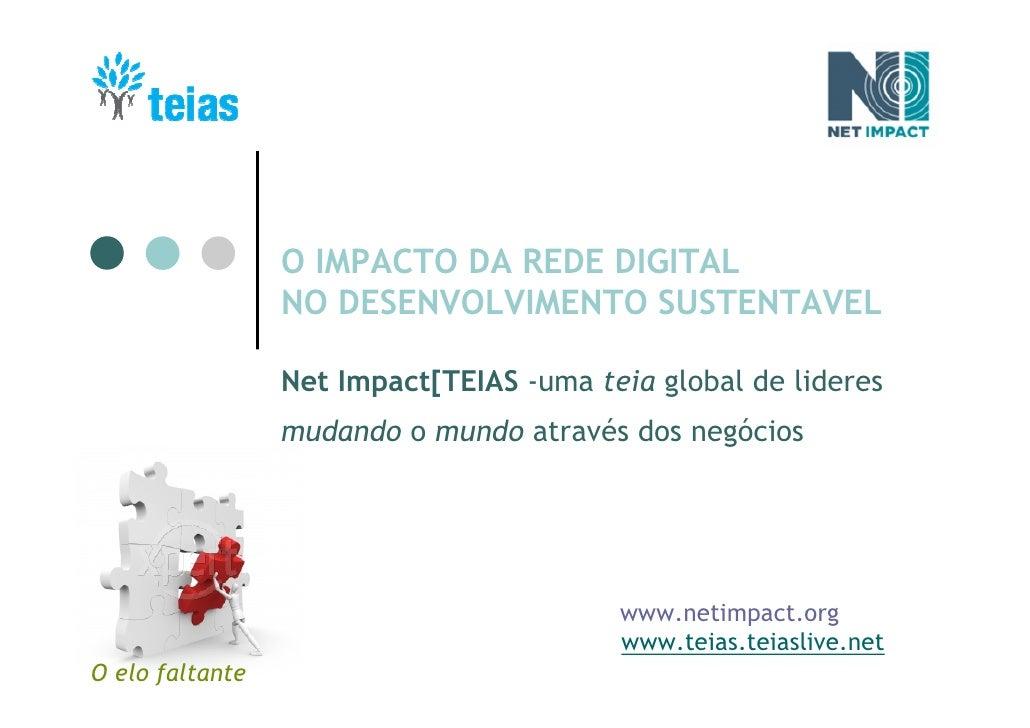 O IMPACTO DA REDE DIGITAL                  NO DESENVOLVIMENTO SUSTENTAVEL                   Net Impact[TEIAS -uma teia glo...