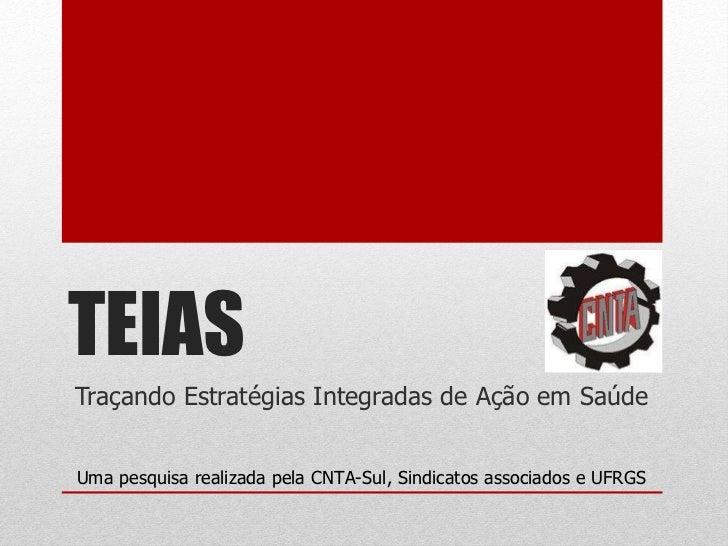 TEIAS Traçando Estratégias Integradas de Ação em Saúde Uma pesquisa realizada pela CNTA-Sul, Sindicatos associados e UFRGS