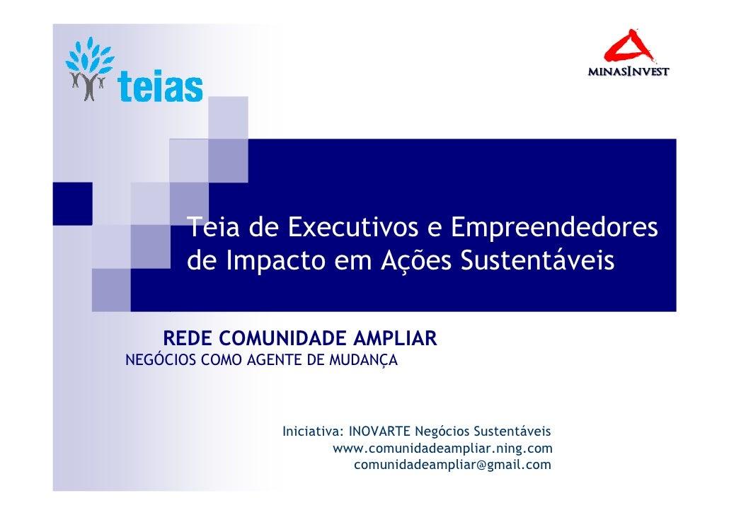Teia de Executivos e Empreendedores       de Impacto em Ações Sustentáveis      REDE COMUNIDADE AMPLIAR NEGÓCIOS COMO AGEN...