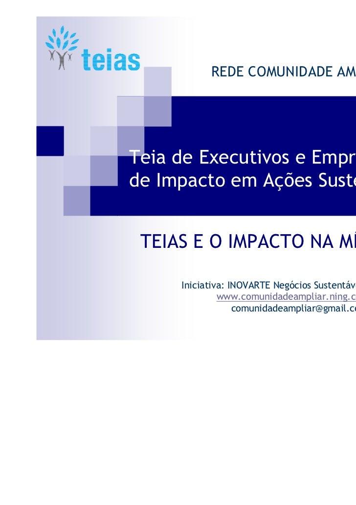 REDE COMUNIDADE AMPLIARTeia de Executivos e Empreendedoresde Impacto em Ações Sustentáveis TEIAS E O IMPACTO NA MÍDIA SOCI...