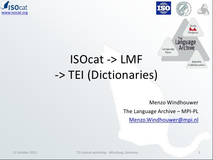 ISOcat -> LMF-> TEI (Dictionaries)<br />Menzo Windhouwer<br />The Language Archive – MPI-PL<br />Menzo.Windhouwer@mpi.nl<b...