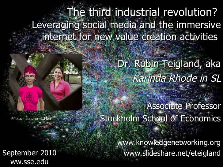 <ul><li>The third industrial revolution?  </li></ul><ul><li>Leveraging social media and the immersive internet for new val...