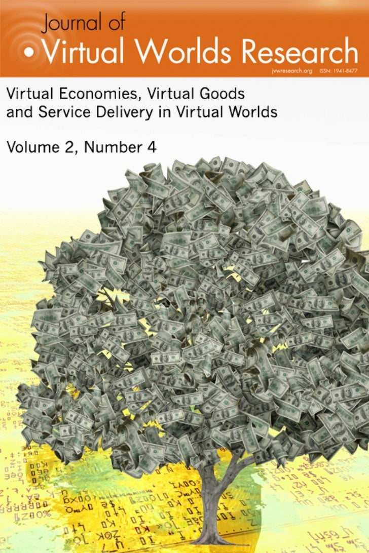 Volume 2, Number 4  Virtual Economies, Virtual Goods and Service Delivery in Virtual Worlds                              F...